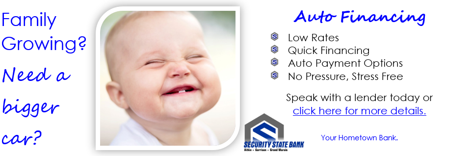 Family Growing? Need a bigger car? Look no further than Auto Financing at Security State Bank.