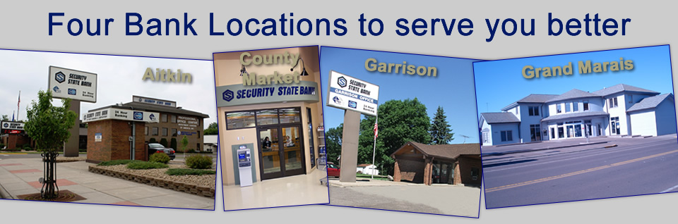 Four bank locations so serve you better! Aitkin, County Market, Garrison and Grand Marais.